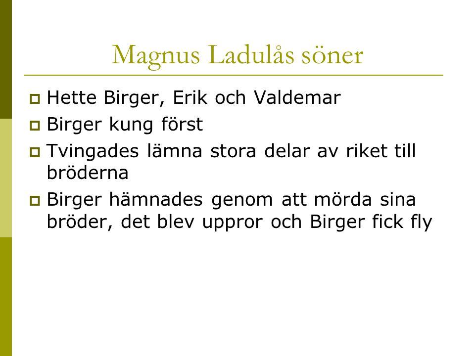 Magnus Ladulås söner Hette Birger, Erik och Valdemar Birger kung först