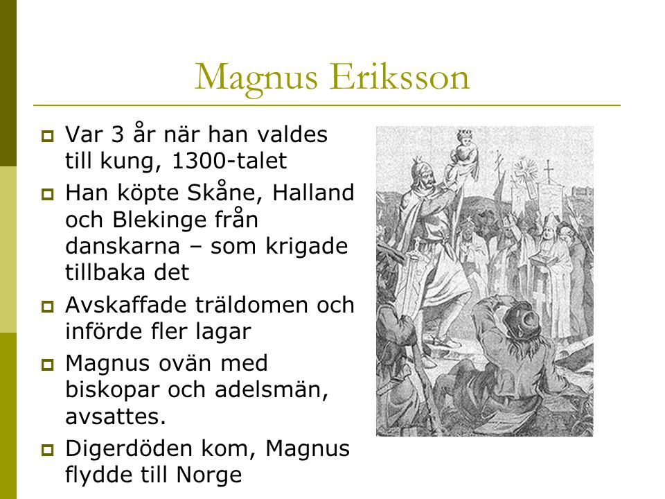 Magnus Eriksson Var 3 år när han valdes till kung, 1300-talet