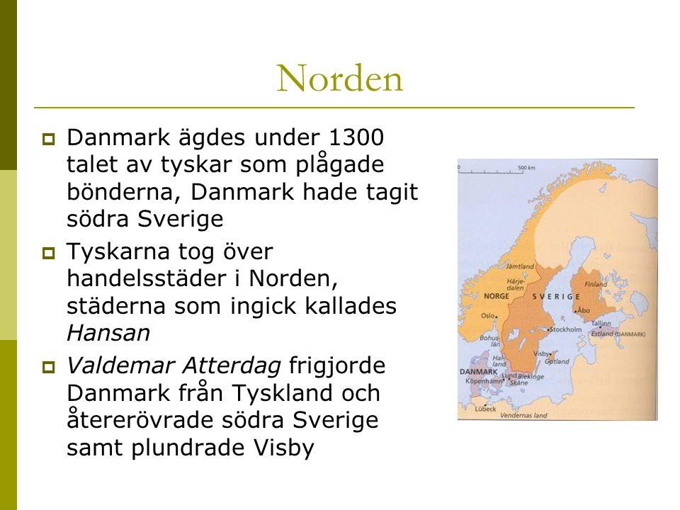 Norden Danmark ägdes under 1300 talet av tyskar som plågade bönderna, Danmark hade tagit södra Sverige.