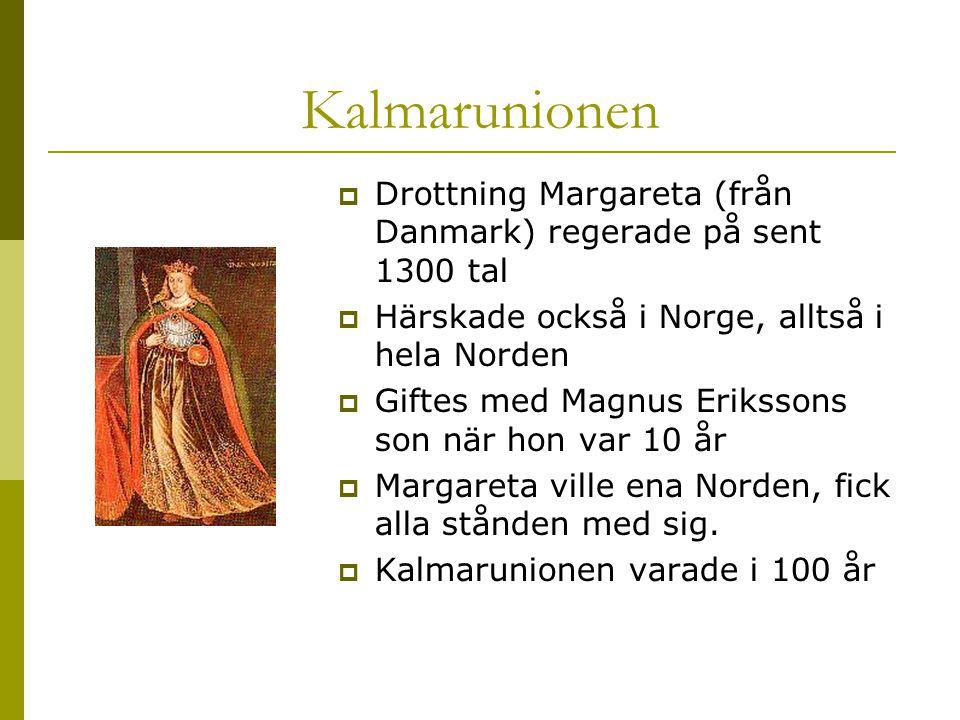Kalmarunionen Drottning Margareta (från Danmark) regerade på sent 1300 tal. Härskade också i Norge, alltså i hela Norden.