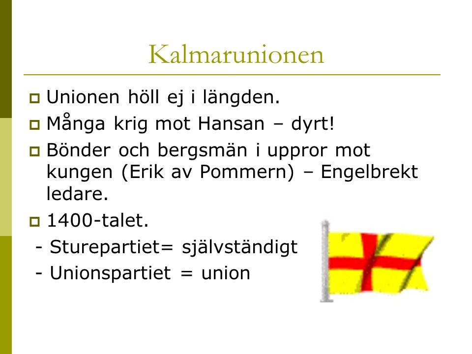 Kalmarunionen Unionen höll ej i längden. Många krig mot Hansan – dyrt!