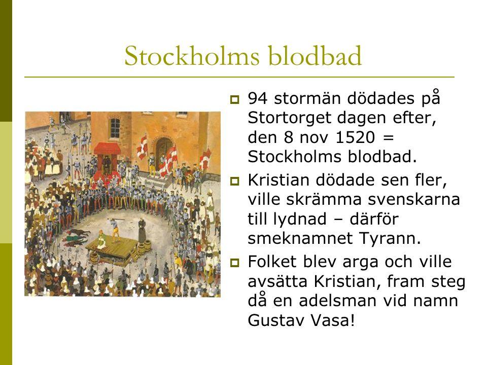 Stockholms blodbad 94 stormän dödades på Stortorget dagen efter, den 8 nov 1520 = Stockholms blodbad.