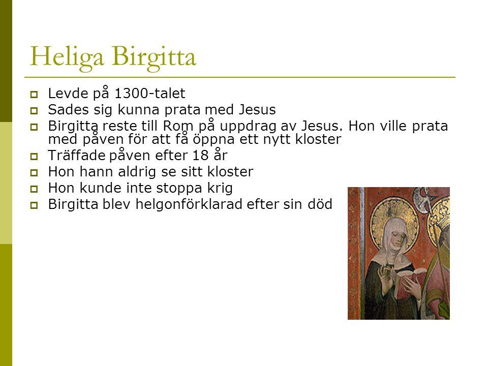 Heliga Birgitta Levde på 1300-talet Sades sig kunna prata med Jesus