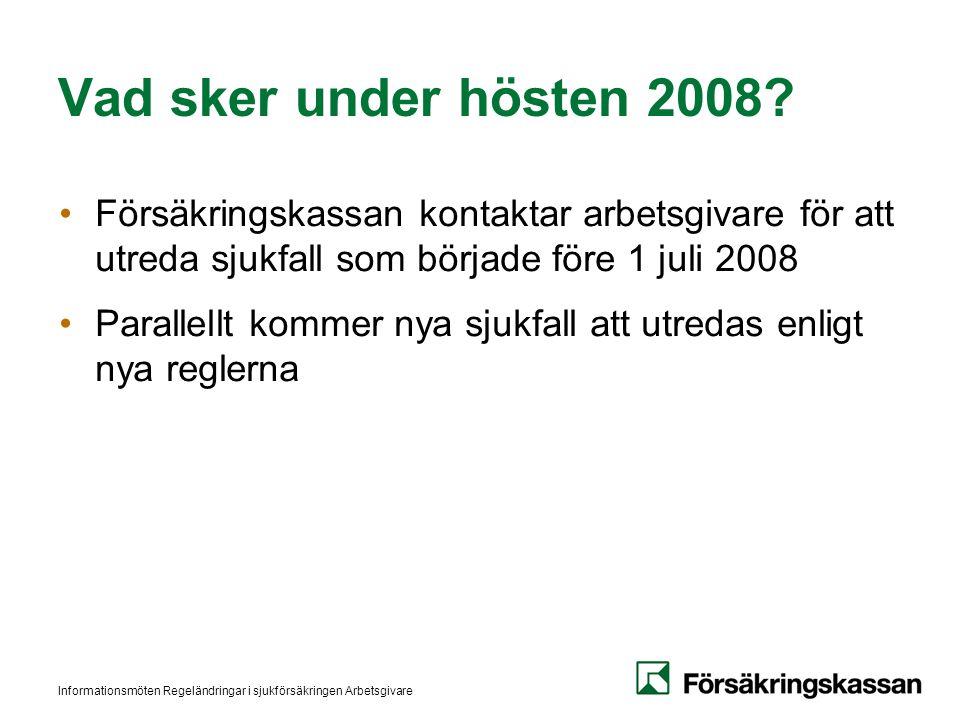 Vad sker under hösten 2008 Försäkringskassan kontaktar arbetsgivare för att utreda sjukfall som började före 1 juli 2008.