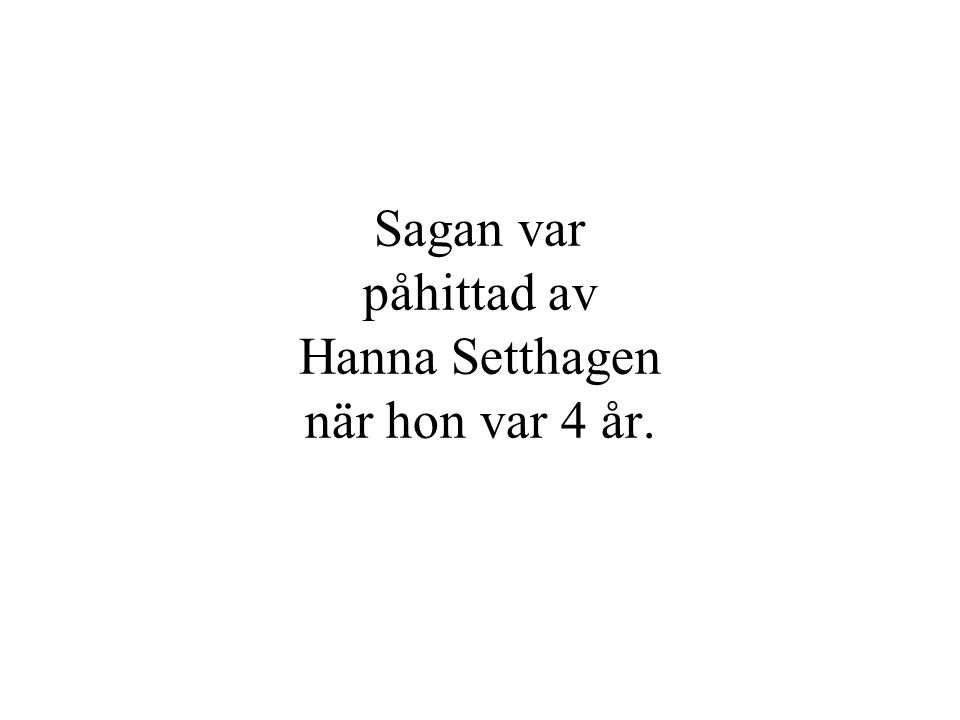 Sagan var påhittad av Hanna Setthagen när hon var 4 år.