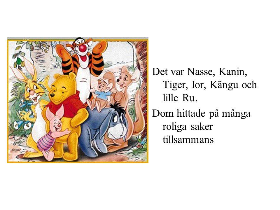 Det var Nasse, Kanin, Tiger, Ior, Kängu och lille Ru.
