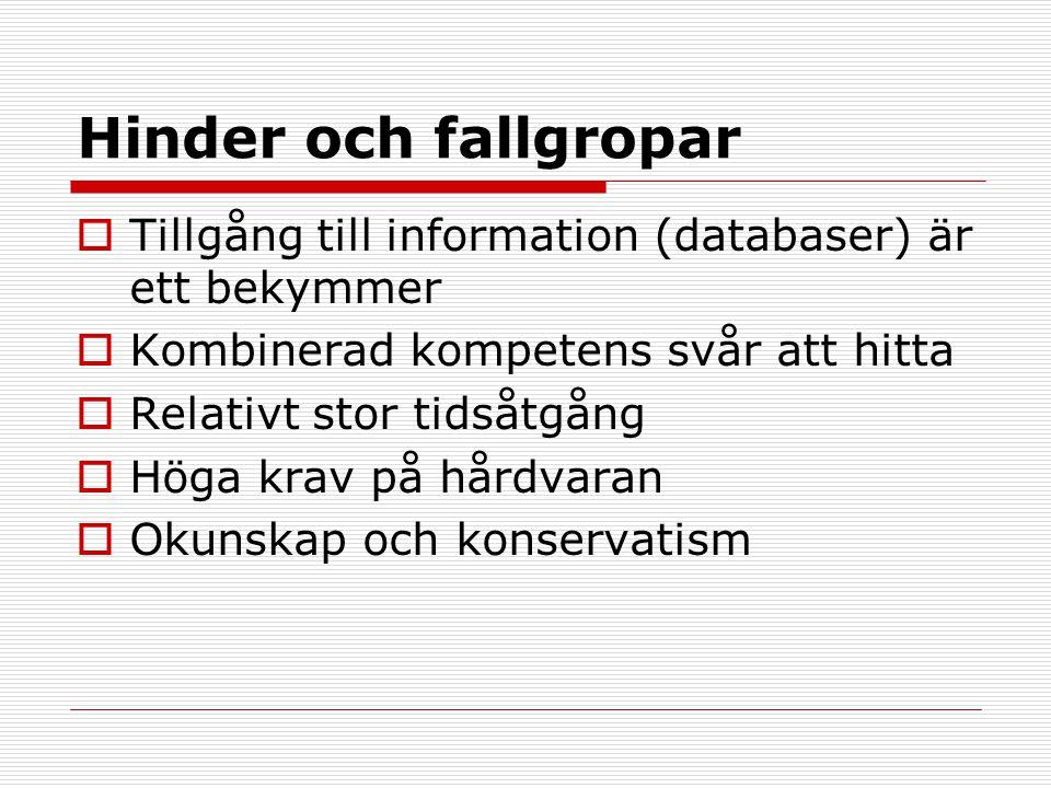 Hinder och fallgropar Tillgång till information (databaser) är ett bekymmer. Kombinerad kompetens svår att hitta.