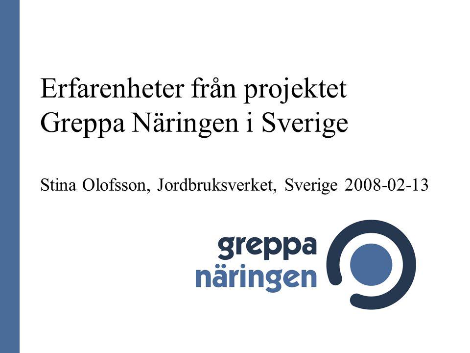 Erfarenheter från projektet Greppa Näringen i Sverige Stina Olofsson, Jordbruksverket, Sverige 2008-02-13