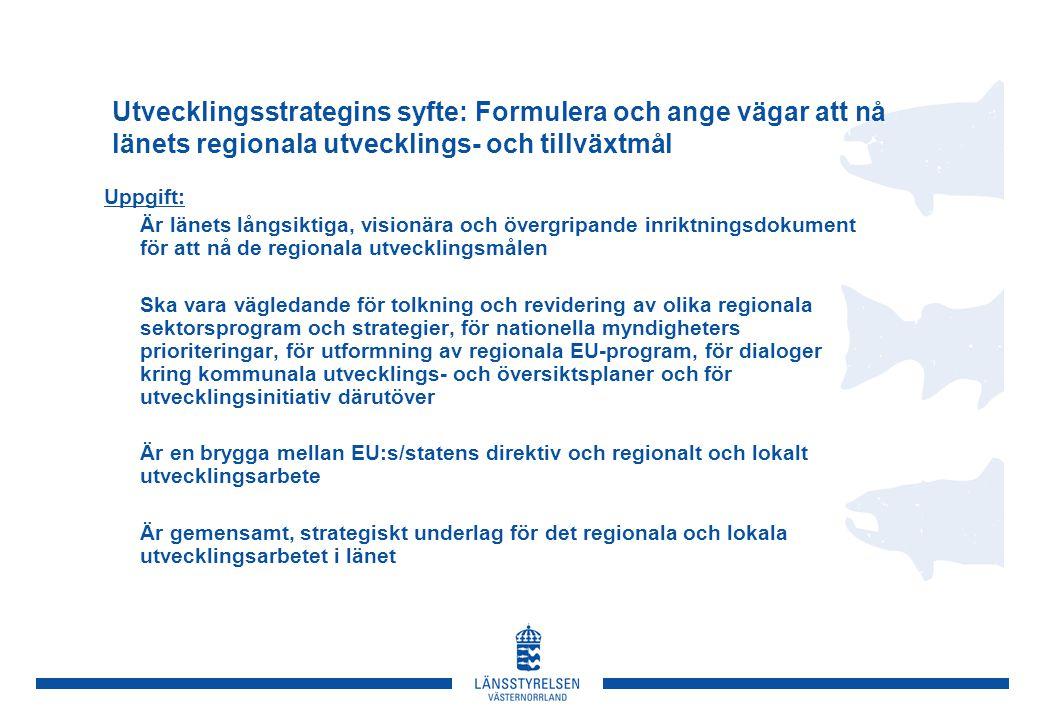 Utvecklingsstrategins syfte: Formulera och ange vägar att nå länets regionala utvecklings- och tillväxtmål