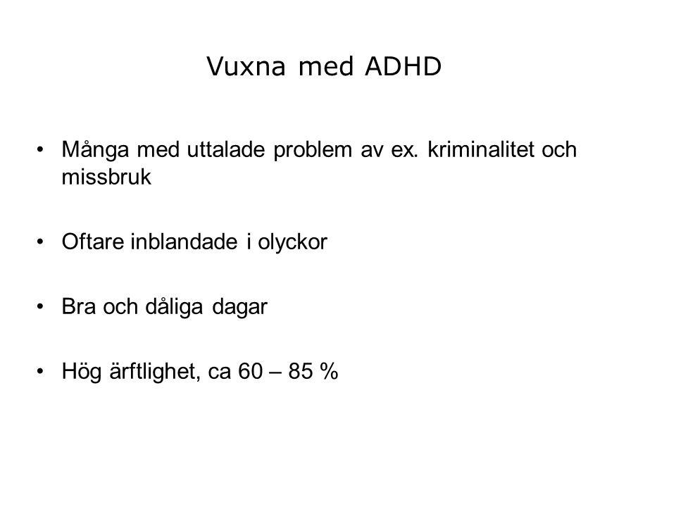 Vuxna med ADHD Många med uttalade problem av ex. kriminalitet och missbruk. Oftare inblandade i olyckor.
