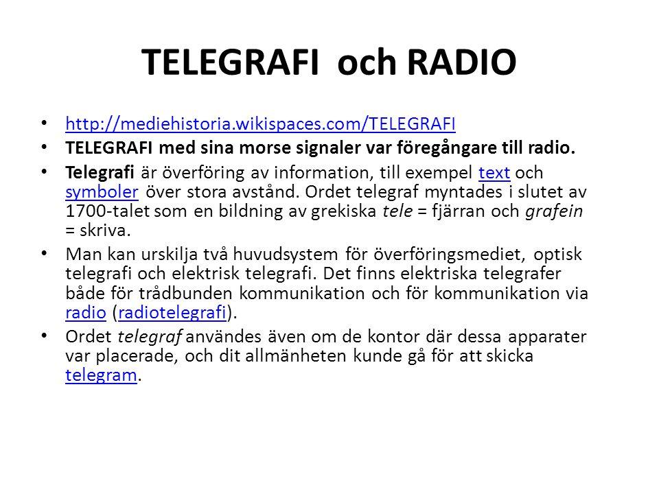 TELEGRAFI och RADIO http://mediehistoria.wikispaces.com/TELEGRAFI