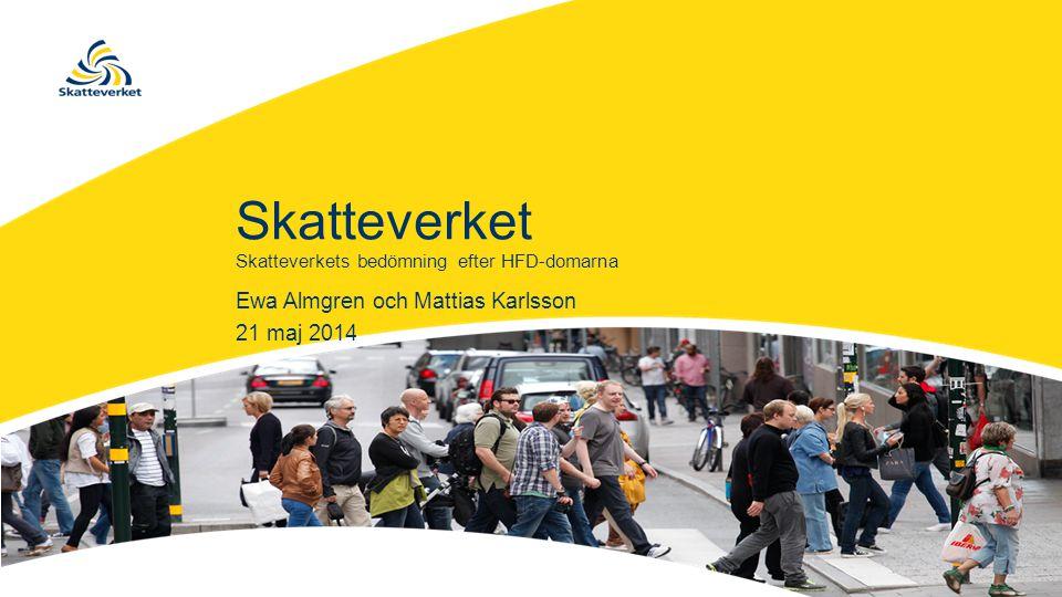Skatteverket Ewa Almgren och Mattias Karlsson 21 maj 2014