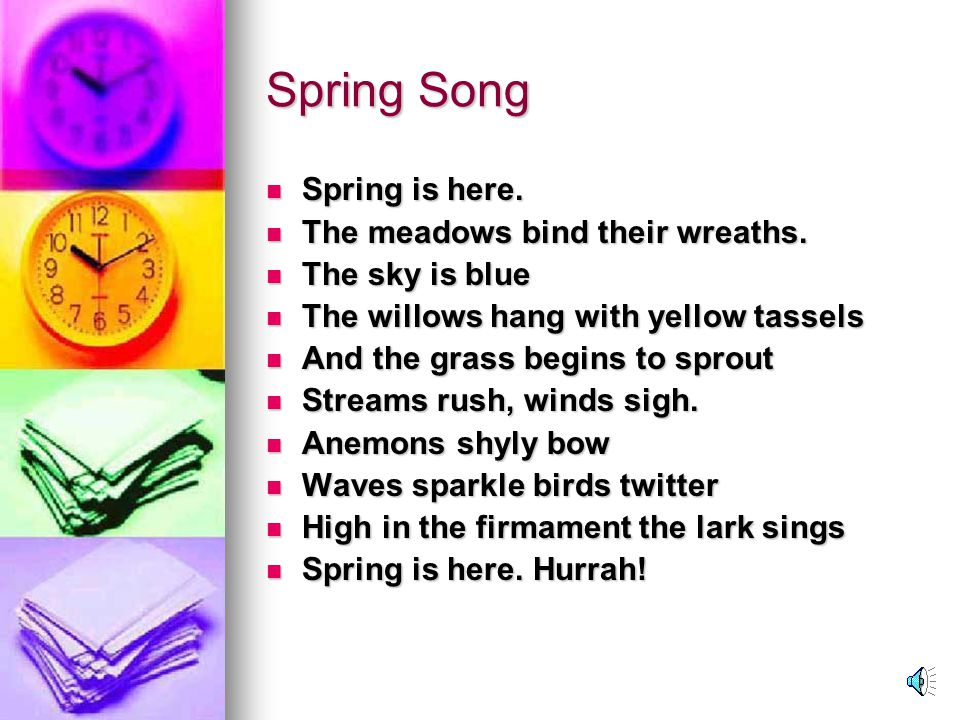 Spring Song Spring is here. The meadows bind their wreaths.