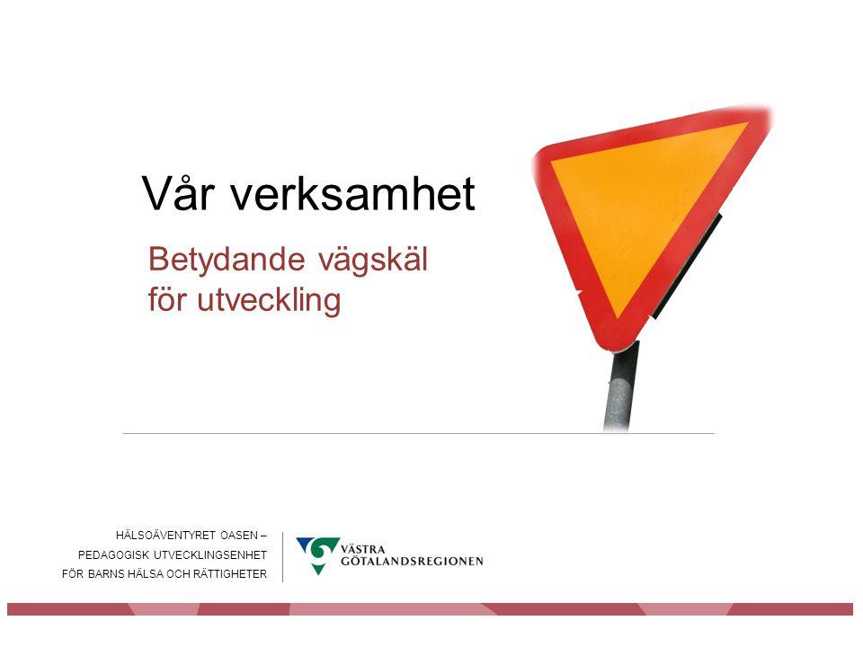 Vår verksamhet Betydande vägskäl för utveckling HÄLSOÄVENTYRET OASEN –