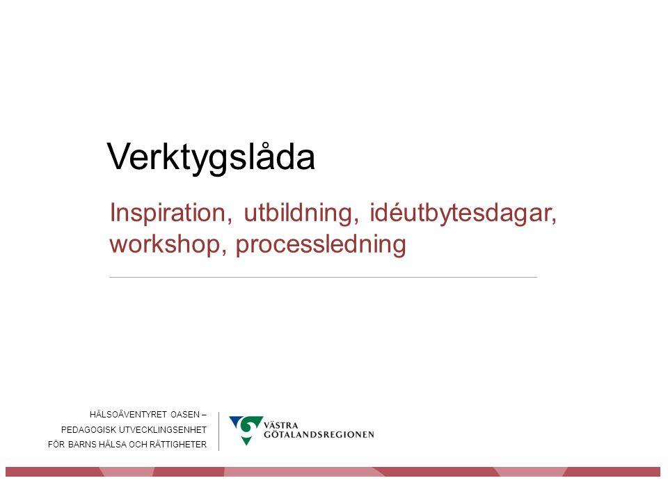 Verktygslåda Inspiration, utbildning, idéutbytesdagar, workshop, processledning. HÄLSOÄVENTYRET OASEN –
