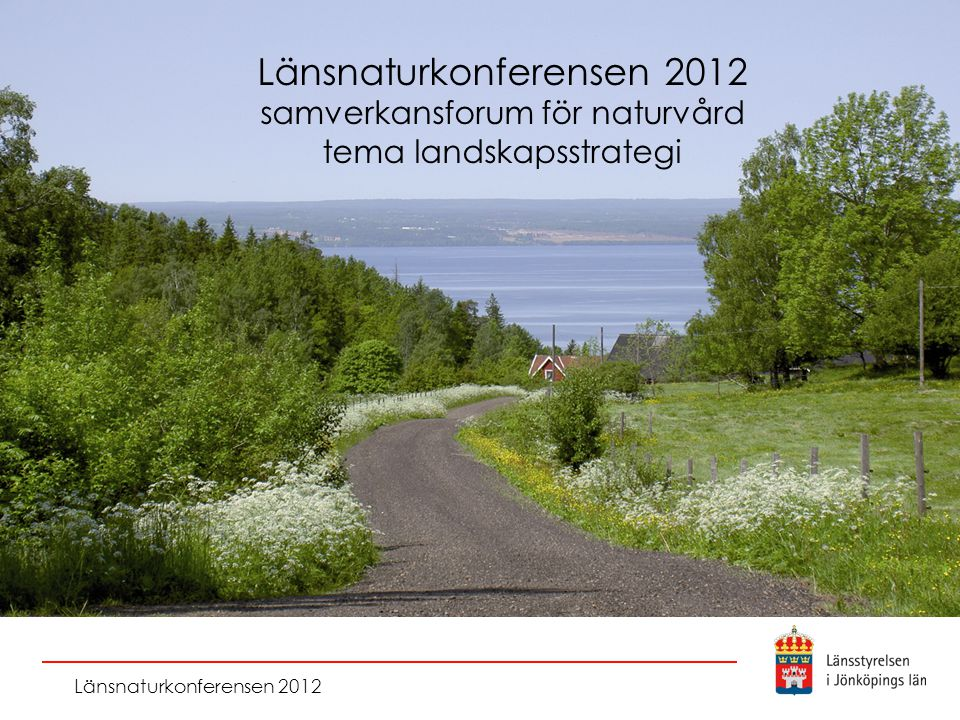 Länsnaturkonferensen 2012 samverkansforum för naturvård tema landskapsstrategi