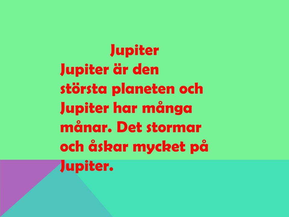 Jupiter Jupiter är den största planeten och Jupiter har många månar.