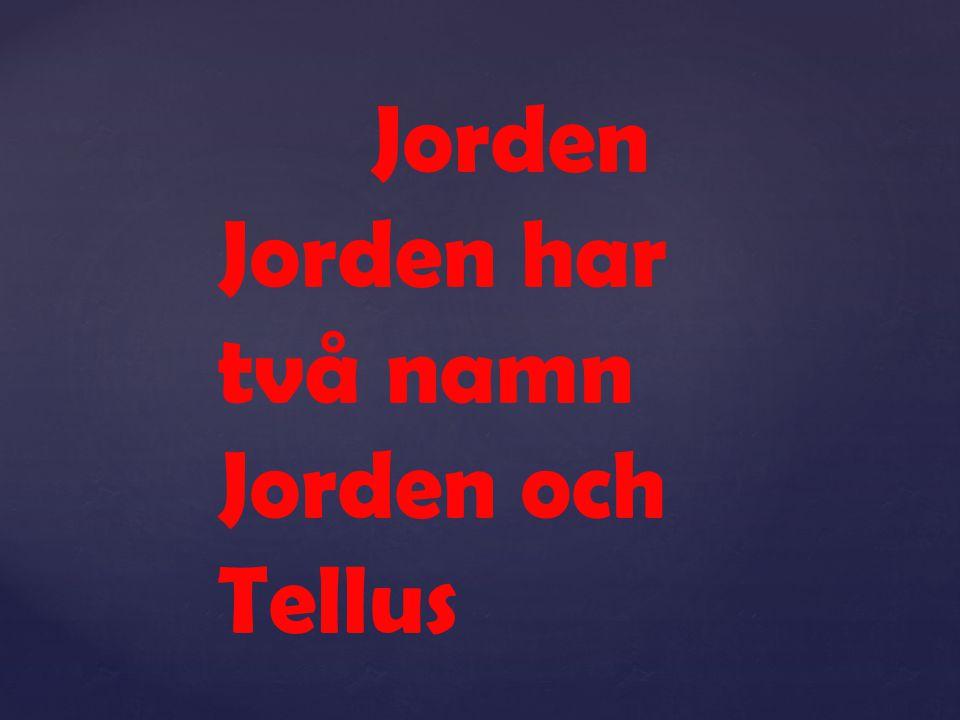 Jorden Jorden har två namn Jorden och Tellus