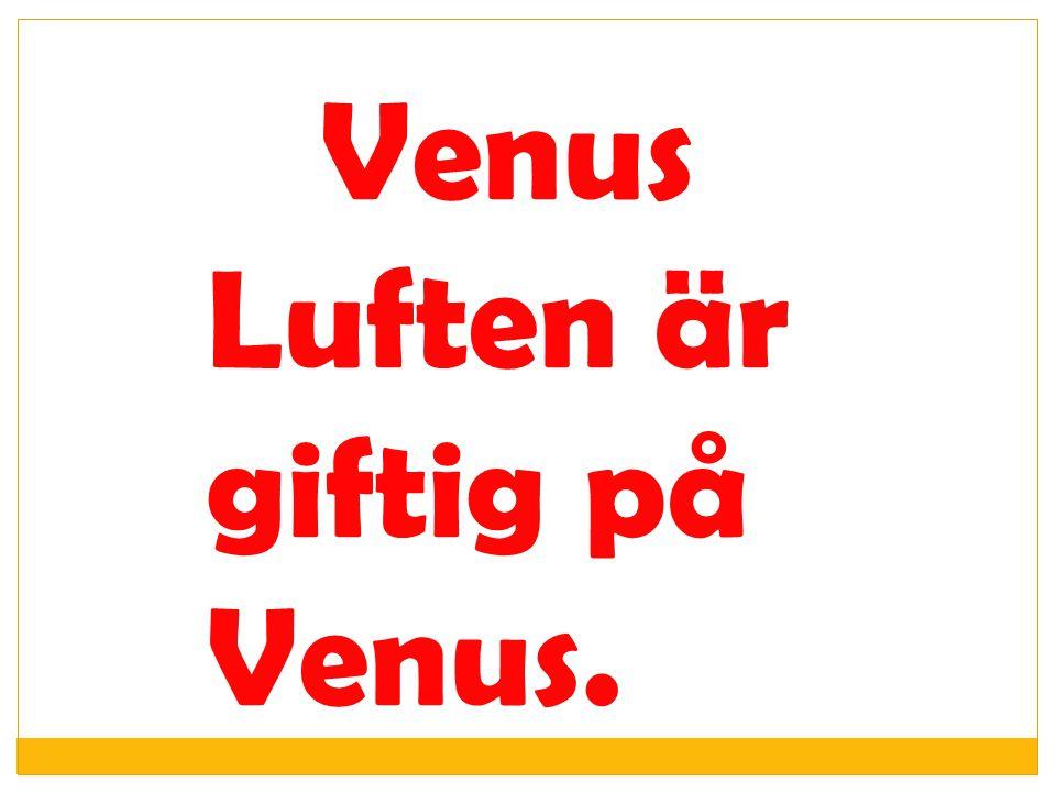 Venus Luften är giftig på Venus.