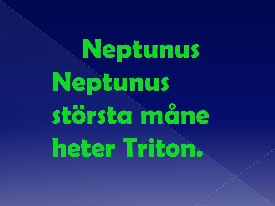 Neptunus Neptunus största måne heter Triton.