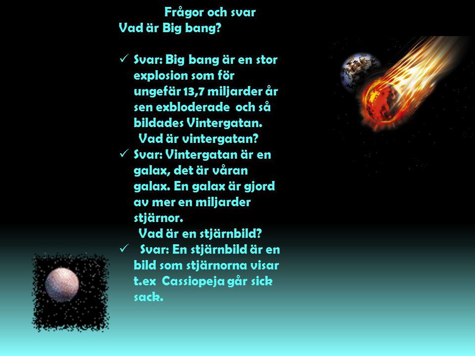 Frågor och svar Vad är Big bang Svar: Big bang är en stor explosion som för ungefär 13,7 miljarder år sen exbloderade och så bildades Vintergatan.