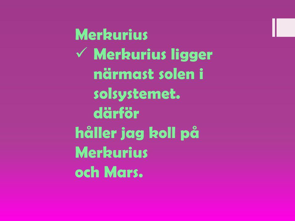 Merkurius Merkurius ligger närmast solen i solsystemet.