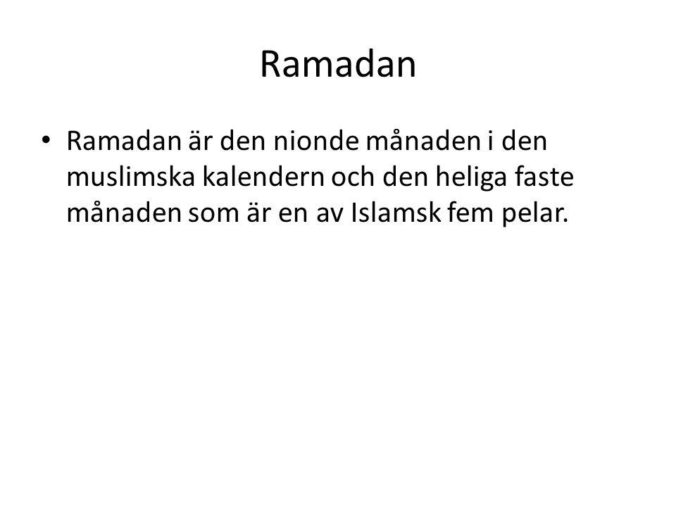 Ramadan Ramadan är den nionde månaden i den muslimska kalendern och den heliga faste månaden som är en av Islamsk fem pelar.