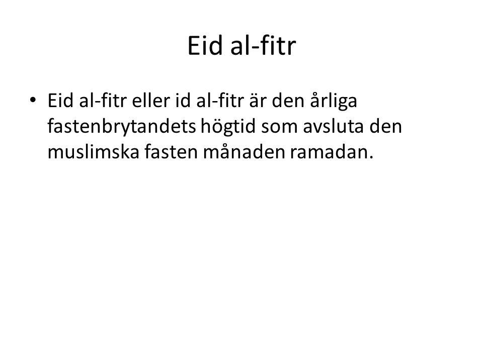 Eid al-fitr Eid al-fitr eller id al-fitr är den årliga fastenbrytandets högtid som avsluta den muslimska fasten månaden ramadan.