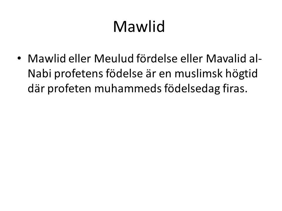 Mawlid Mawlid eller Meulud fördelse eller Mavalid al-Nabi profetens födelse är en muslimsk högtid där profeten muhammeds födelsedag firas.
