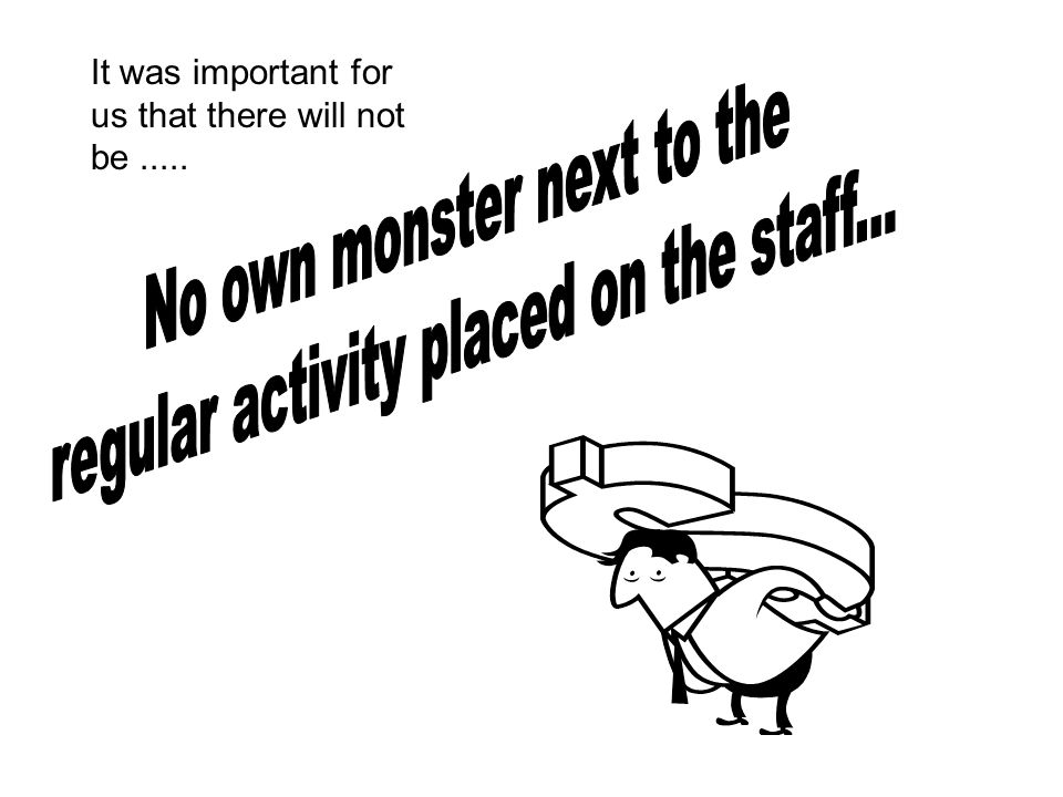 No own monster next to the regular activity placed on the staff...