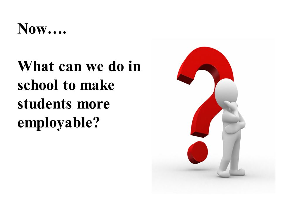 Now…. What can we do in school to make students more employable