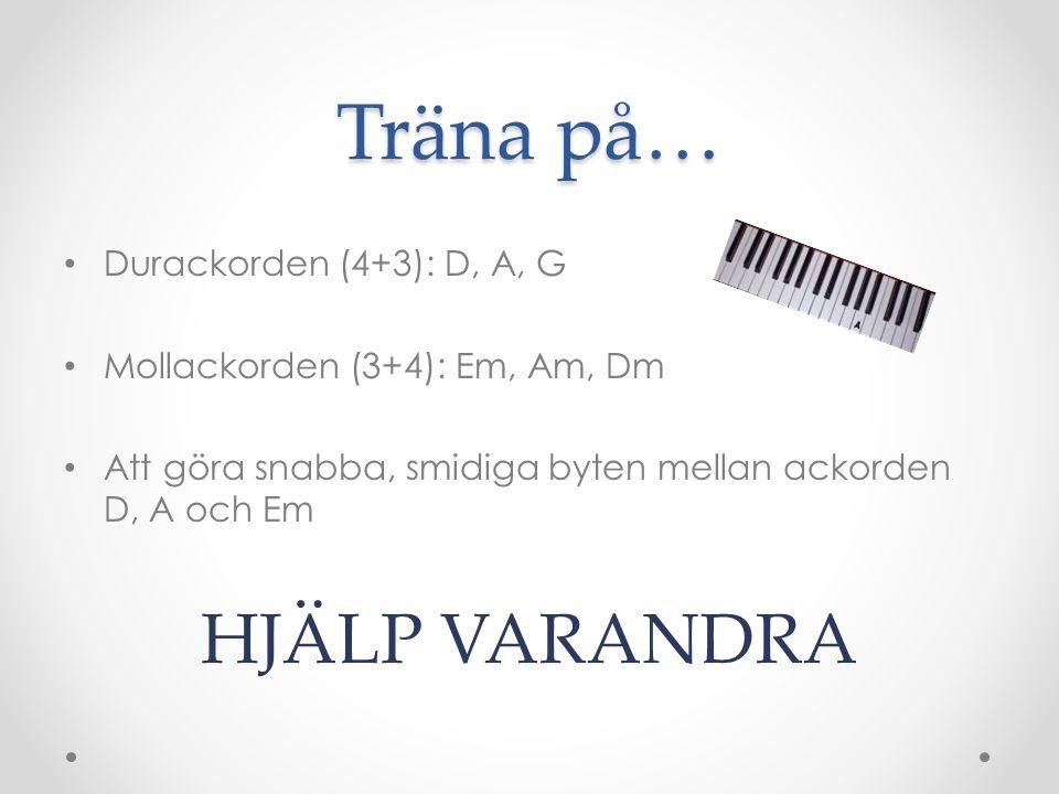 Träna på… HJÄLP VARANDRA Durackorden (4+3): D, A, G