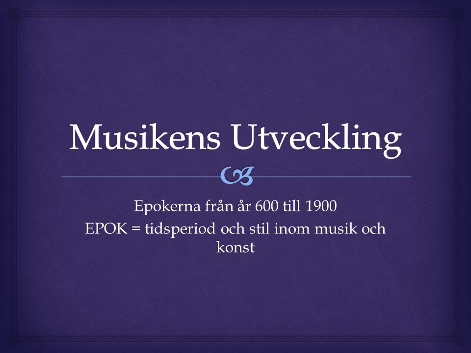 EPOK = tidsperiod och stil inom musik och konst