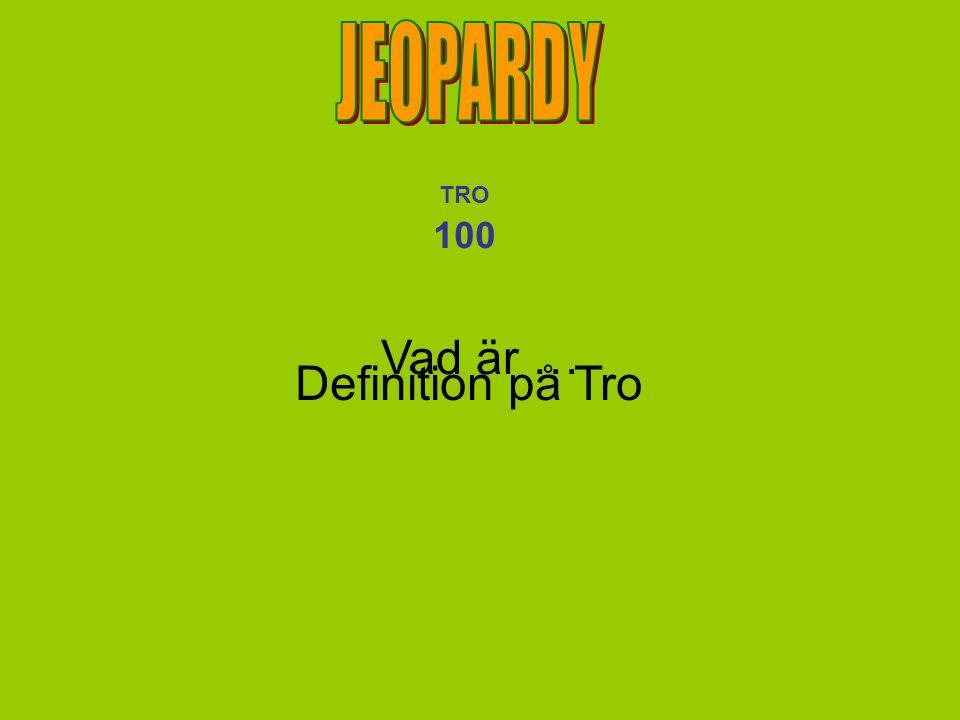 JEOPARDY TRO 100 Vad är … Definition på Tro