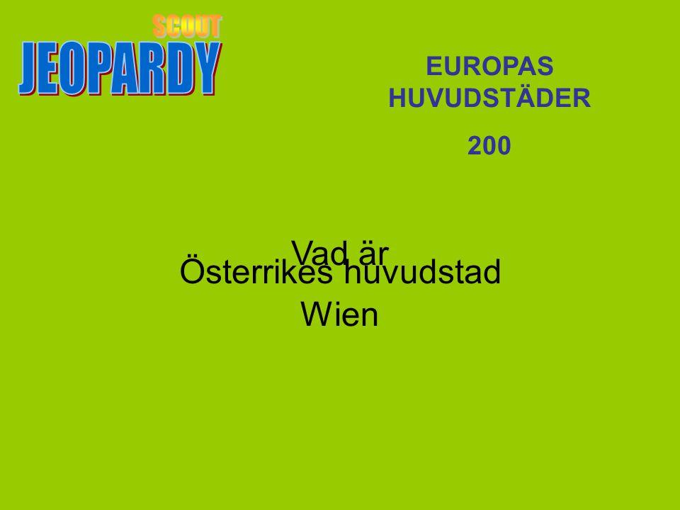 SCOUT JEOPARDY Vad är Wien Österrikes huvudstad EUROPAS HUVUDSTÄDER