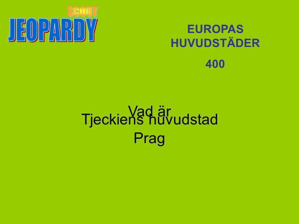 JEOPARDY SCOUT EUROPAS HUVUDSTÄDER 400 Vad är Prag Tjeckiens huvudstad