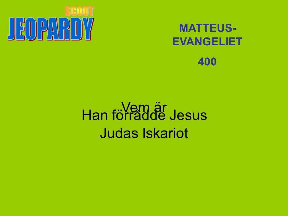 SCOUT JEOPARDY Vem är Judas Iskariot Han förrådde Jesus