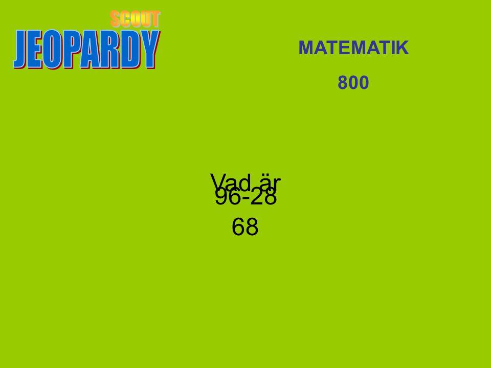 JEOPARDY SCOUT MATEMATIK 800 Vad är 68 96-28