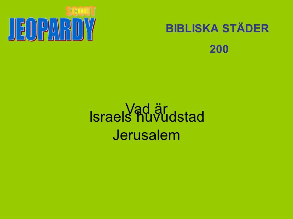 JEOPARDY SCOUT BIBLISKA STÄDER 200 Vad är Jerusalem Israels huvudstad