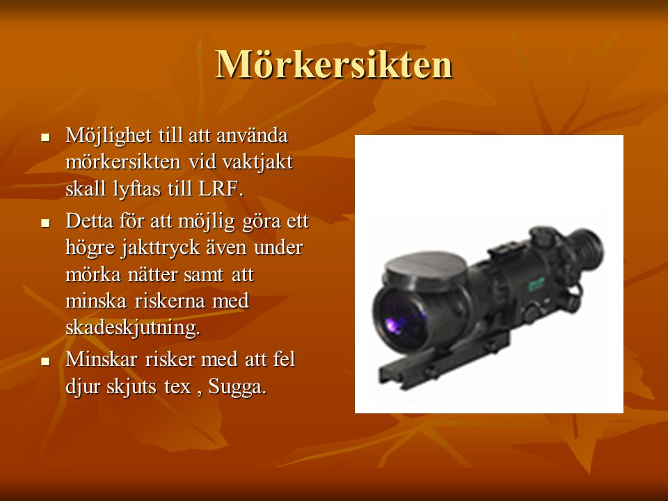 Mörkersikten Möjlighet till att använda mörkersikten vid vaktjakt skall lyftas till LRF.