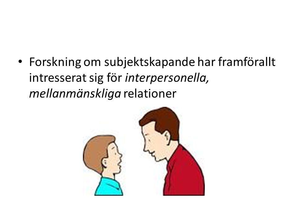 Forskning om subjektskapande har framförallt intresserat sig för interpersonella, mellanmänskliga relationer