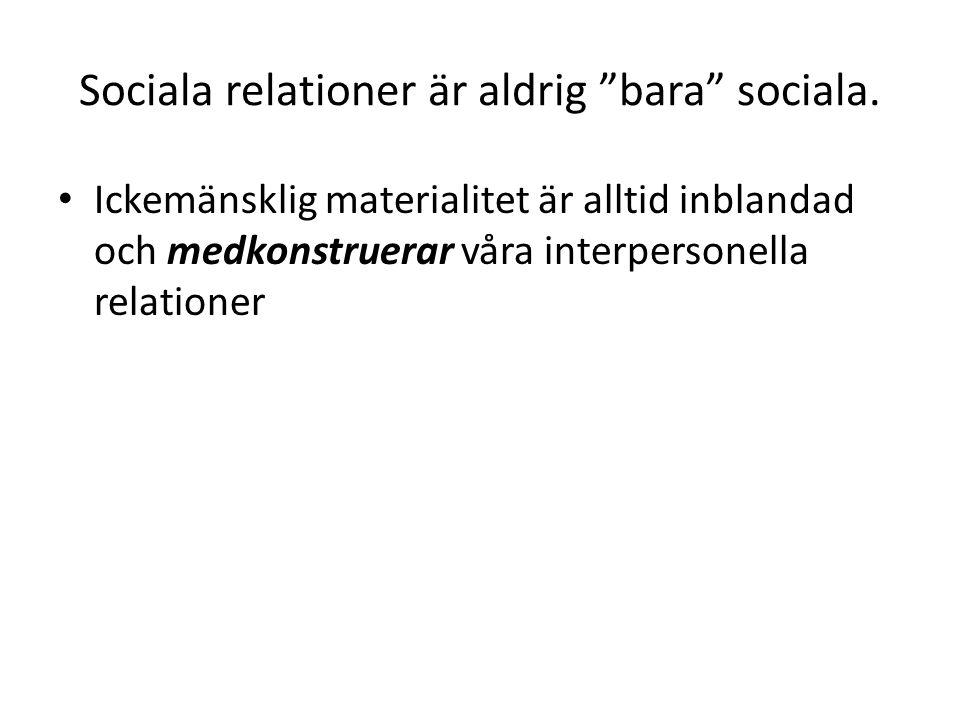 Sociala relationer är aldrig bara sociala.