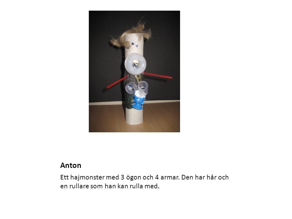 Anton Ett hajmonster med 3 ögon och 4 armar. Den har hår och en rullare som han kan rulla med.