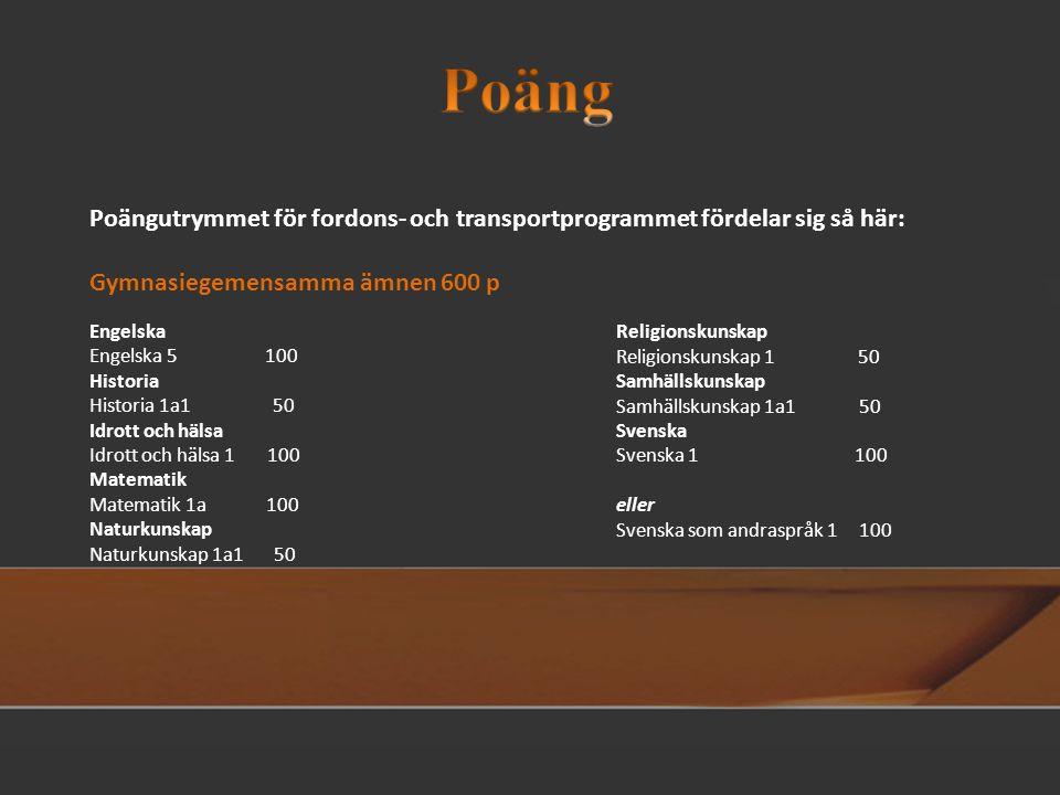 Poäng Poängutrymmet för fordons- och transportprogrammet fördelar sig så här: Gymnasiegemensamma ämnen 600 p.