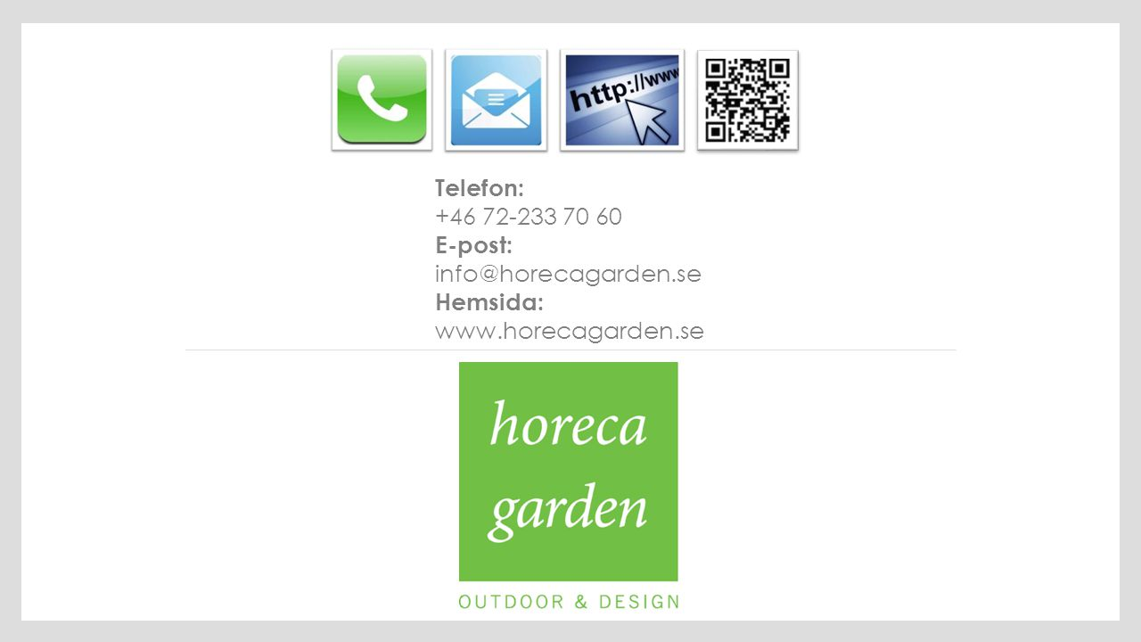Telefon: +46 72-233 70 60 E-post: info@horecagarden.se