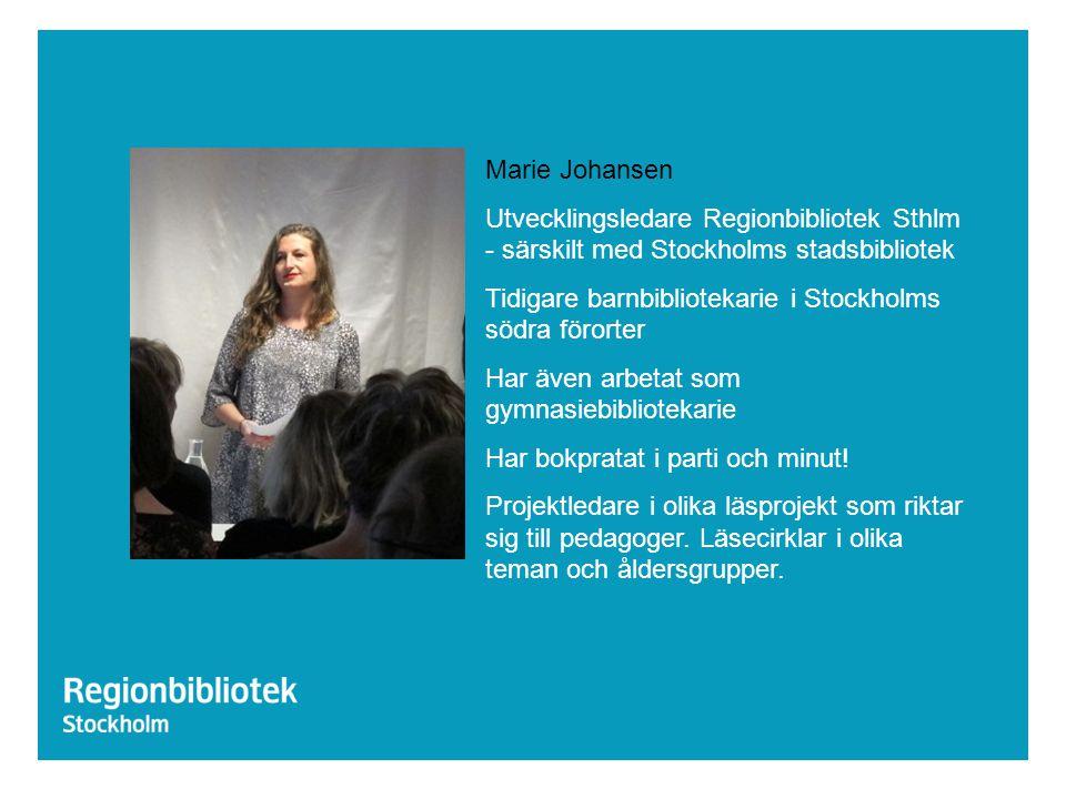 Marie Johansen Utvecklingsledare Regionbibliotek Sthlm - särskilt med Stockholms stadsbibliotek.
