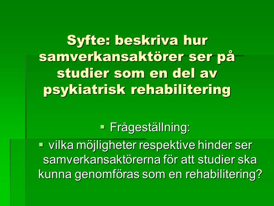 Syfte: beskriva hur samverkansaktörer ser på studier som en del av psykiatrisk rehabilitering