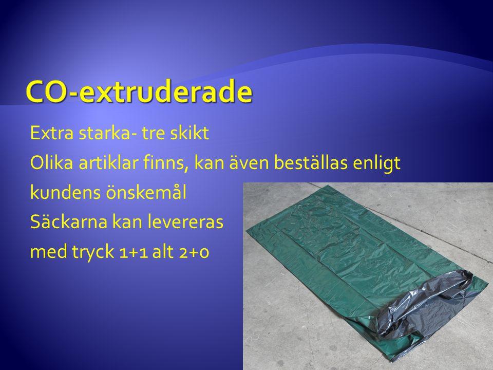 CO-extruderade Extra starka- tre skikt Olika artiklar finns, kan även beställas enligt kundens önskemål Säckarna kan levereras med tryck 1+1 alt 2+0