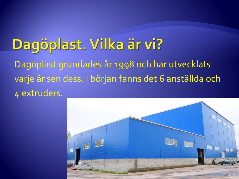 Dagöplast. Vilka är vi. Dagöplast grundades år 1998 och har utvecklats varje år sen dess.