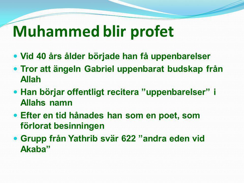 Muhammed blir profet Vid 40 års ålder började han få uppenbarelser